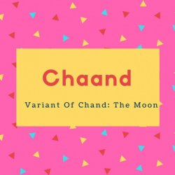 Chaand Name Meaning Variant Of Chand- The Moon