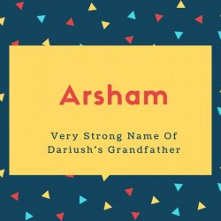 Arsham Name Meaning Very Strong Name Of Dariush's Grandfather