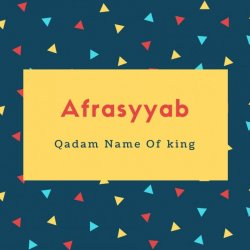 Afrasyyab Name Meaning Qadam Name Of king