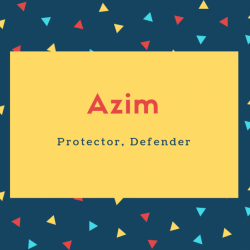Azim Name Meaning Protector, Defender
