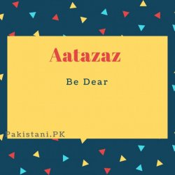 Aatazaz name meaning Be Dear
