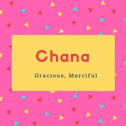 Chana Name Meaning Gracious, Merciful