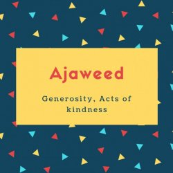 Ajaweed Name Meaning Generosity, Acts of kindness