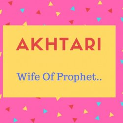 Akhtari Name Meaning Wife Of Prophet....
