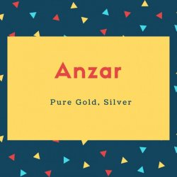 Anzar Name Meaning Pure Gold, Silver