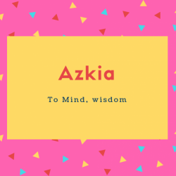 Azkia Name Meaning To Mind, wisdom