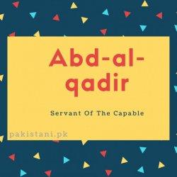 Abd-al-qadir name meaning Servant Of The Capable.