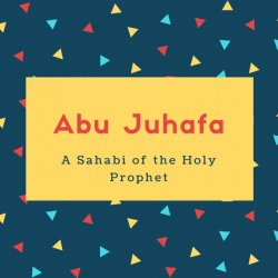 Abu Juhafa Name Meaning A Sahabi of the Holy Prophet