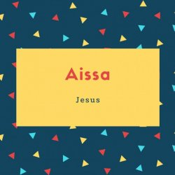 Aissa Name Meaning Jesus