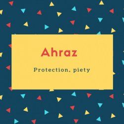 Ahraz Name Meaning Protection, piety
