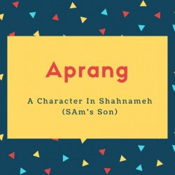 Aprang Name Meaning A Character In Shahnameh (SAm's Son)