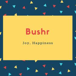Bushr Name Meaning Joy, Happiness