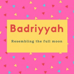 Badriyyah Name Meaning Resembling the full moon