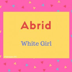 Abrid Name Meaning White Girl.