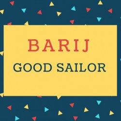 Barij Name meaning Good Sailor.