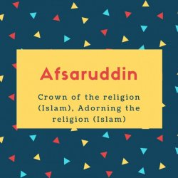 Afsaruddin Name Meaning Crown of the religion (Islam), Adorning the religion (Islam)