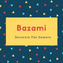 Bazami Name Meaning Decorate The Gamers