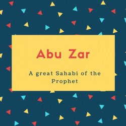 Abu Zar Name Meaning A great Sahabi of the Prophet