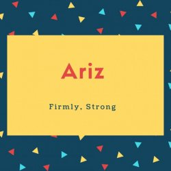 Ariz Name Meaning Firmly, Strong