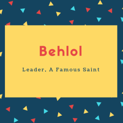 Behlol Name Meaning Leader, A Famous Saint