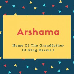 Arshama Name Meaning Name Of The Grandfather Of King Darius I