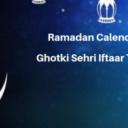 Ramadan Calender 2019 Ghotki Sehri Iftaar Time Table