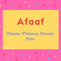 Afaaf name meaning Chaste. Virtuous, Decent, Pure.