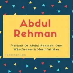 Abdul rehman name meaning Variant Of Abdul Rahman- One Who Serves A Merciful Man.