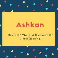 Ashkan Name Meaning Of Name Of The 3rd Dynasty Of Persian King