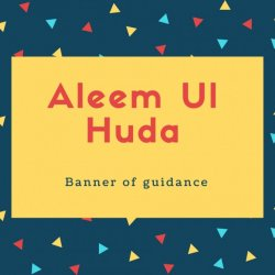 Aleem Ul Huda Name Meaning Banner of guidance