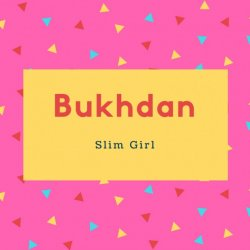 Bukhdan Name Meaning Slim Girl