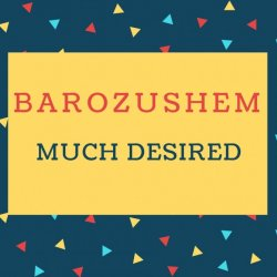 Barozushem Name meaning Much Desired.