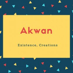 Akwan Name Meaning Existence, Creations