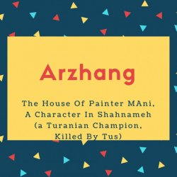 Arzhang Name Meaning The House Of Painter MAni, A Character In Shahnameh (a Turanian Champion, Killed By Tus)