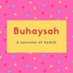 Buhaysah Name Meaning A narrator of hadith