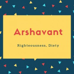 Arshavant Name Meaning Righteousness, Diety
