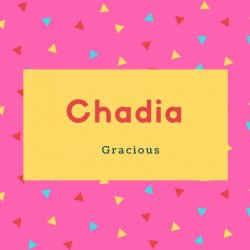 Chadia Name Meaning gracious