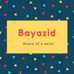 Bayazid Name Meaning Name of a saint