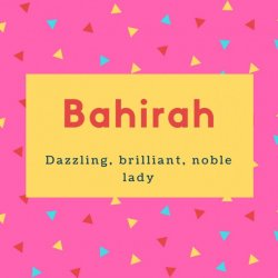 Bahirah Name Meaning Dazzling, brilliant, noble lady