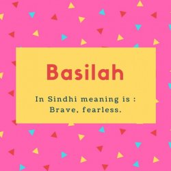 Basilah Name Meaning In Sindhi meaning is - Brave, fearless