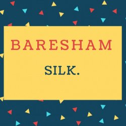 Baresham Name meaning Silk.