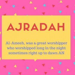 Ajradah Name Meaning Al-Ameeh, was a great worshipper who worshipped long in the night sometimes right up to dawn AN.jpg