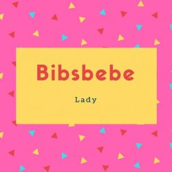 Bibsbebe Name Meaning Lady