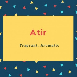 Atir Name Meaning Fragrant, Aromatic