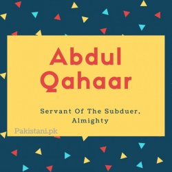 Abdul qahaar name meaning Servant Of The Subduer, Almighty.