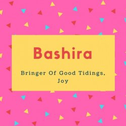 Bashira Name Meaning Bringer Of Good Tidings, Joy