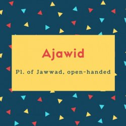 Ajawid Name Meaning Pl. of Jawwad, open-handed
