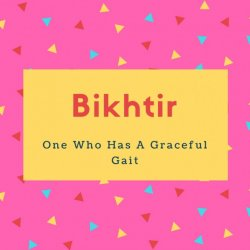 Bikhtir Name Meaning One Who Has A Graceful Gait