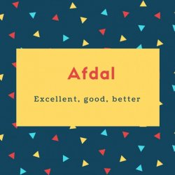 Afdal Name Meaning excellent, good, better