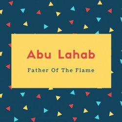 Abu Lahab Name Meaning Father Of The Flame